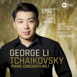 Tchaikovsky: Piano Concerto no. 1 / Liszt: Solo Piano Works by Tchaikovsky ,   Liszt ;   George Li ,   London Philharmonic Orchestra ,   Vasily Petrenko