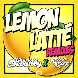 Lemon Latte (remixes) by Charlotte Devaney  x   RiFF RAFF