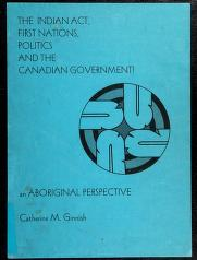 Cover of: The Indian Act, first nations, politics and the Canadian government | Catherine M. Ginnish